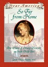 So Far From Home: the Diary of Mary Driscoll, an Irish Mill Girl, Lowell, Massachusetts, 1847 (Dear America)