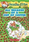 All Because of a Cup of Coffee (Geronimo Stilton, #10)