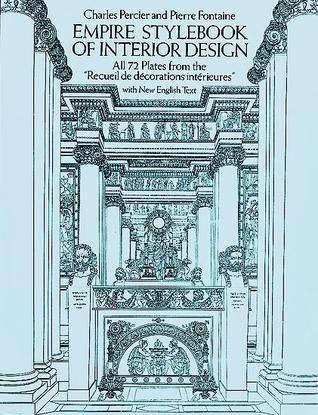 "Empire Stylebook of Interior Design: All 72 Plates from the ""Recueil De Décorations Intérieures"" with New English Text"