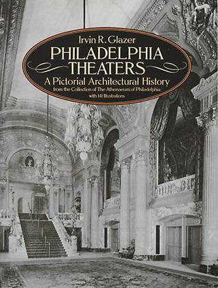 Philadelphia Theaters: A Pictorial Architectural History