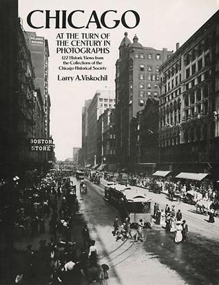 Chicago at the Turn of the Century in Photographs by Larry A. Viskochil