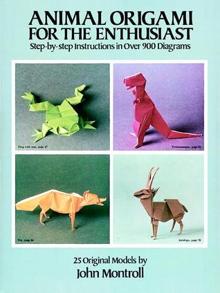 Animal Origami for the Enthusiast: Step-by-Step Instructions in Over 900 Diagrams/25 Original Models