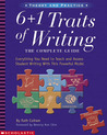 6 + 1 Traits of Writing: The Complete Guide: Grades 3  Up: Everything You Need to Teach and Assess Student Writing With This Powerful Model