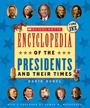 Scholastic Encyclopedia of the Presidents and Their Times by David Rubel