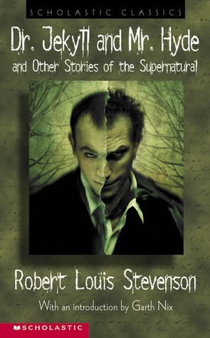 Dr. Jekyll And Mr. Hyde and Other Stories of the Supernatural by Robert Louis Stevenson