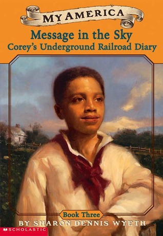 Message In The Sky (Corey's Underground Railroad Diary #3)