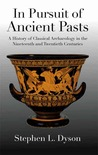In Pursuit of Ancient Pasts: A History of Classical Archaeology in the Nineteenth and Twentieth Centuries