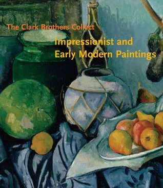The Clark Brothers Collect: Impressionist and Early Modern Paintings