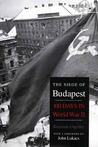 The Siege of Budapest: One Hundred Days in World War II