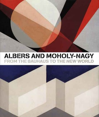Albers and Moholy-Nagy by Achim Borchardt-Hume