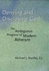 Denying and Disclosing God: The Ambiguous Progress of Modern Atheism