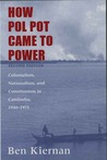 How Pol Pot Came to Power: Colonialism, Nationalism, and Communism In Cambodia, 1930-1975