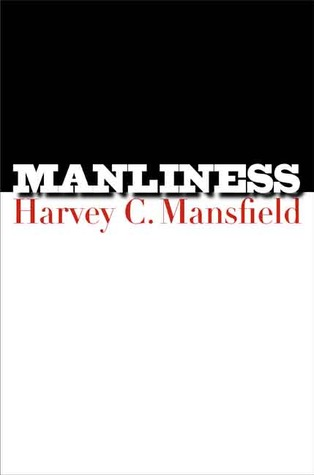 Manliness by Harvey Mansfield