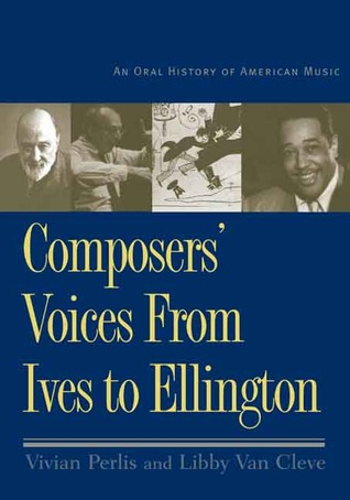 Composers' Voices from Ives to Ellington by Vivian Perlis