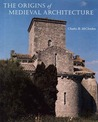 The Origins of Medieval Architecture: Building in Europe, A.D. 600-900