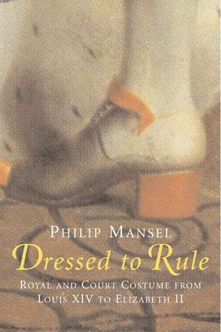 Dressed to Rule by Philip Mansel