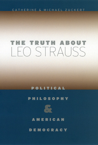 The Truth about Leo Strauss: Political Philosophy and American Democracy