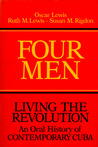 Four Men: Living the Revolution: An Oral History of Contemporary Cuba
