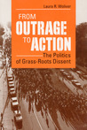 From Outrage to Action: THE POLITICS OF GRASS-ROOTS DISSENT