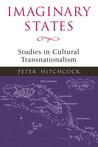 Imaginary States: Studies in Cultural Transnationalism (Transnational Cultural Studies)