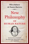 New Philosophy of Human Nature: Neither Known to Nor Attained by the Great Ancient Philosophers, Which Will Improve Human Life and Helath