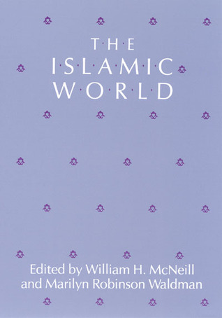 The Islamic World by William Hardy McNeill