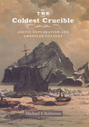 The Coldest Crucible: Arctic Exploration and American Culture