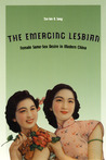 The Emerging Lesbian: Female Same-Sex Desire in Modern China