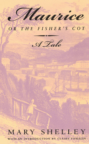 Maurice, or The Fisher's Cot by Mary Wollstonecraft Shelley