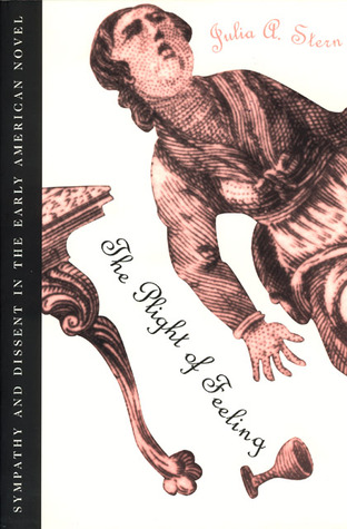 The Plight of Feeling: Sympathy and Dissent in the Early American Novel