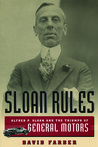 Sloan Rules: Alfred P. Sloan and the Triumph of General Motors