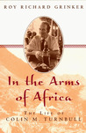 In the Arms of Africa: The Life of Colin Turnbull