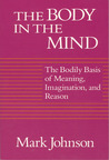 The Body in the Mind: The Bodily Basis of Meaning, Imagination, and Reason