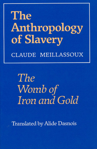 The Anthropology of Slavery by Claude Meillassoux