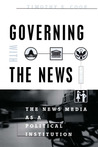 Governing With the News: The News Media as a Political Institution (Studies in Communication, Media, and Public Opinion)