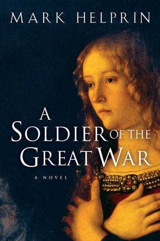 A Soldier of the Great War by Mark Helprin