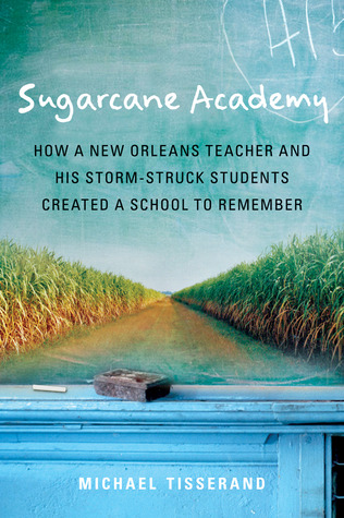 Sugarcane Academy: How a New Orleans Teacher and His Storm-Struck Students Created a School to Remember