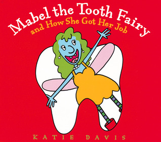 Mabel the Tooth Fairy and How She Got Her Job by Katie Davis