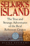 Selkirk's Island: The True and Strange Adventures of the Real Robinson Crusoe