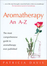 Aromatherapy: An A-Z: The Most Comprehensive Guide to Aromatherapy Ever Published