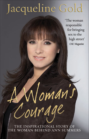 A Woman's Courage: The Inspirational Story of the Woman Behind Ann Summers