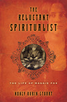 The Reluctant Spiritualist: The Life of Maggie Fox