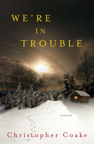 We're in Trouble by Christopher Coake