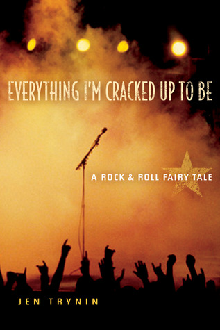 Everything I'm Cracked Up to Be: A Rock & Roll Fairy Tale
