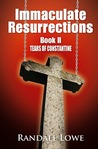Immaculate Resurrections: Tears of Constantine (Book II)