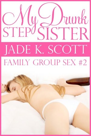 My Drunk Stepsister (Family Group Sex, #2)