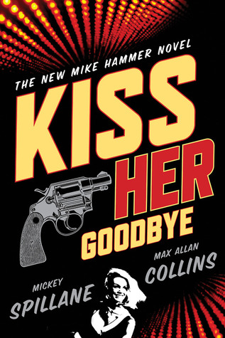Kiss Her Goodbye by Mickey Spillane
