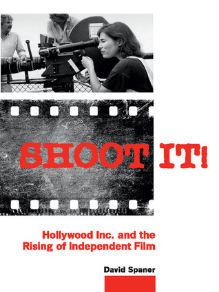Shoot It!: Hollywood Inc. and the Rising of Independent Film