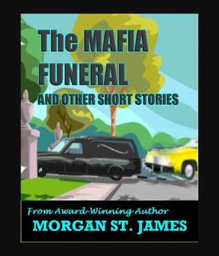 The Mafia Funeral and Other Short Stories by Morgan St. James