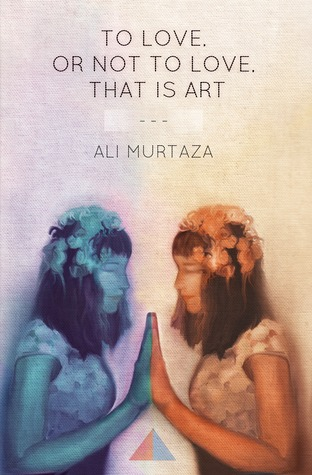 To Love, or Not to Love, That is Art by Ali Murtaza